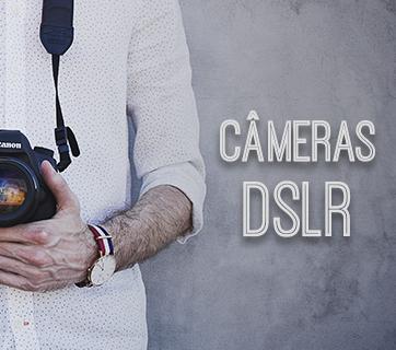 Câmeras DSLR